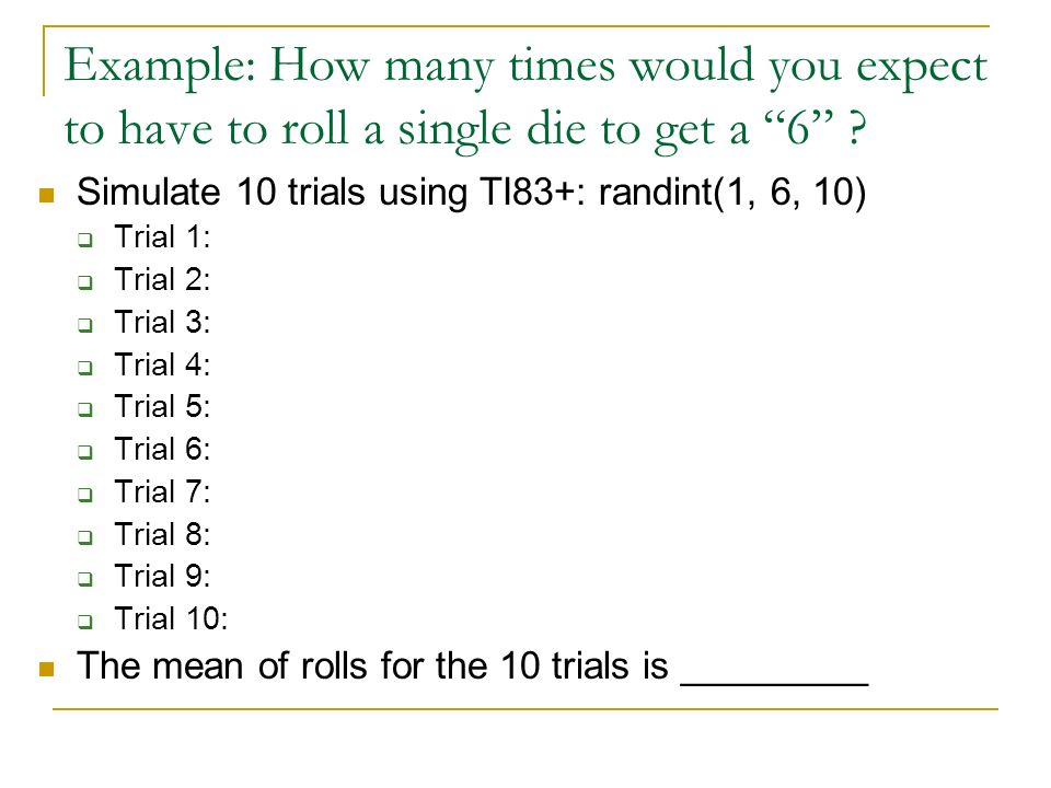 Example: How many times would you expect to have to roll a single die to get a 6
