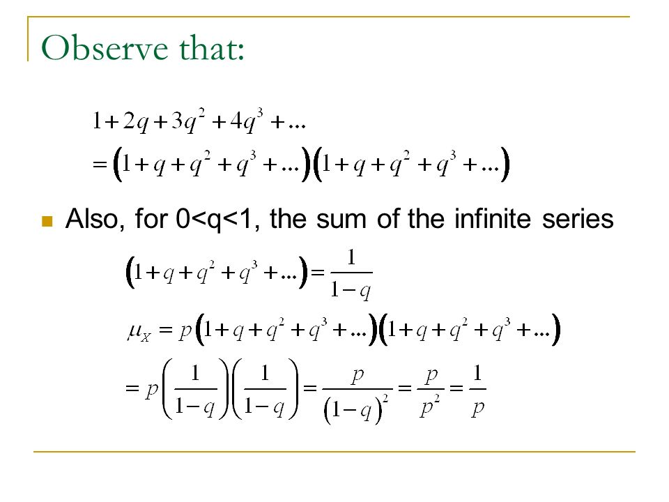 Observe that: Also, for 0<q<1, the sum of the infinite series