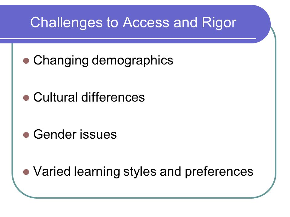 Challenges to Access and Rigor