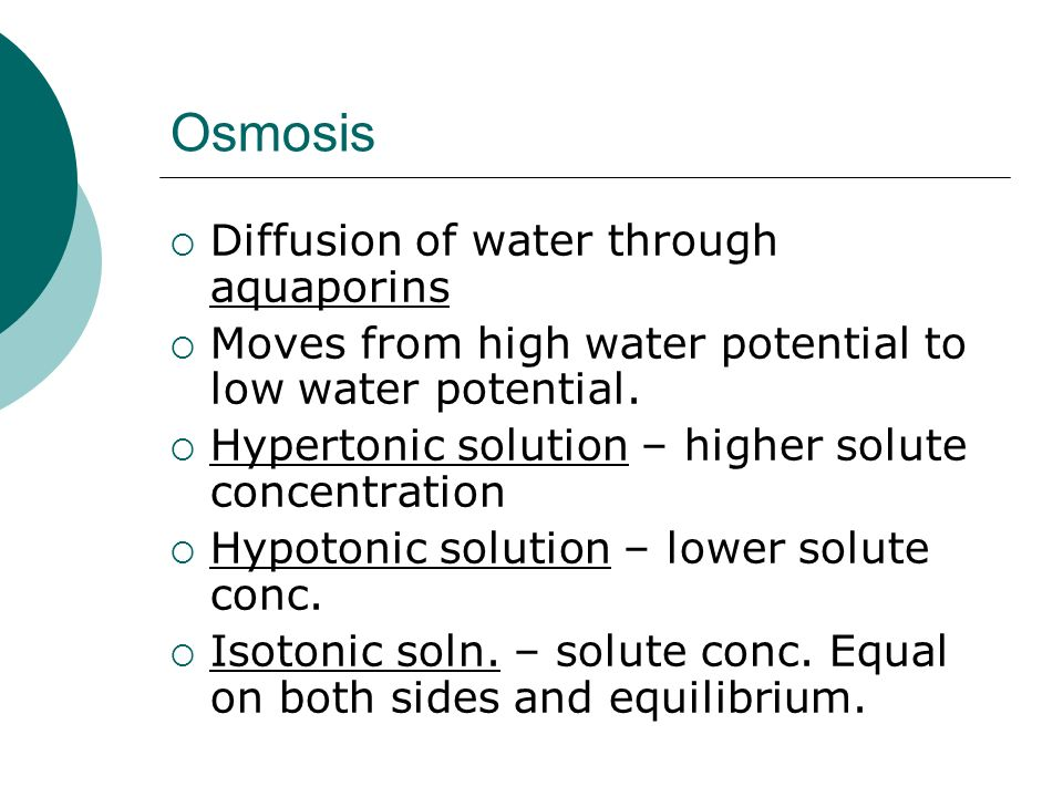 Osmosis Diffusion of water through aquaporins