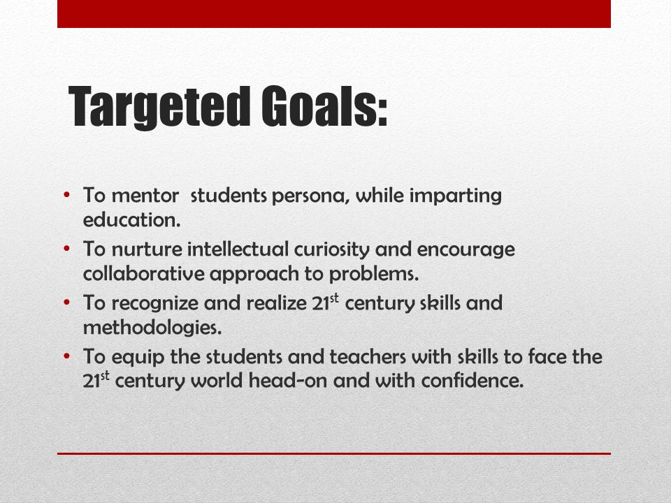 Targeted Goals: To mentor students persona, while imparting education.