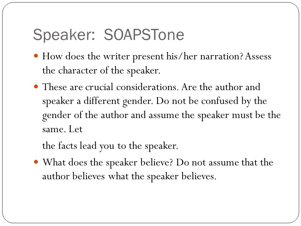 Speaker: SOAPSTone How does the writer present his/her narration Assess the character of the speaker.