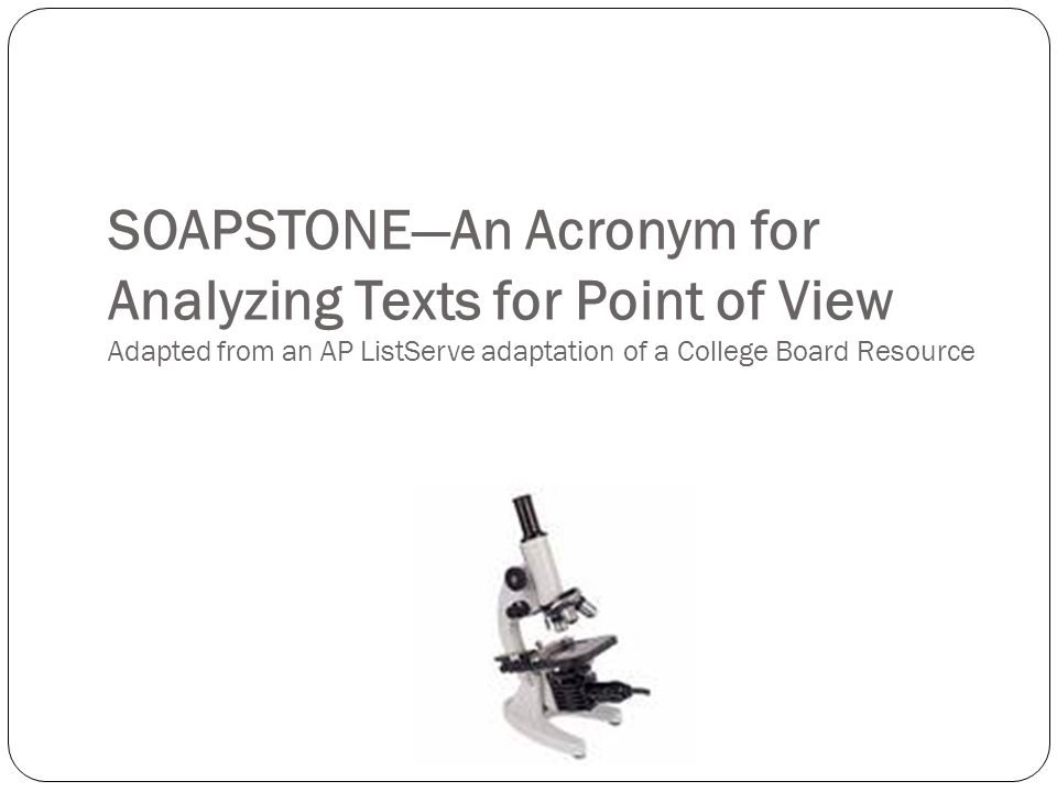SOAPSTONE—An Acronym for Analyzing Texts for Point of View Adapted from an AP ListServe adaptation of a College Board Resource