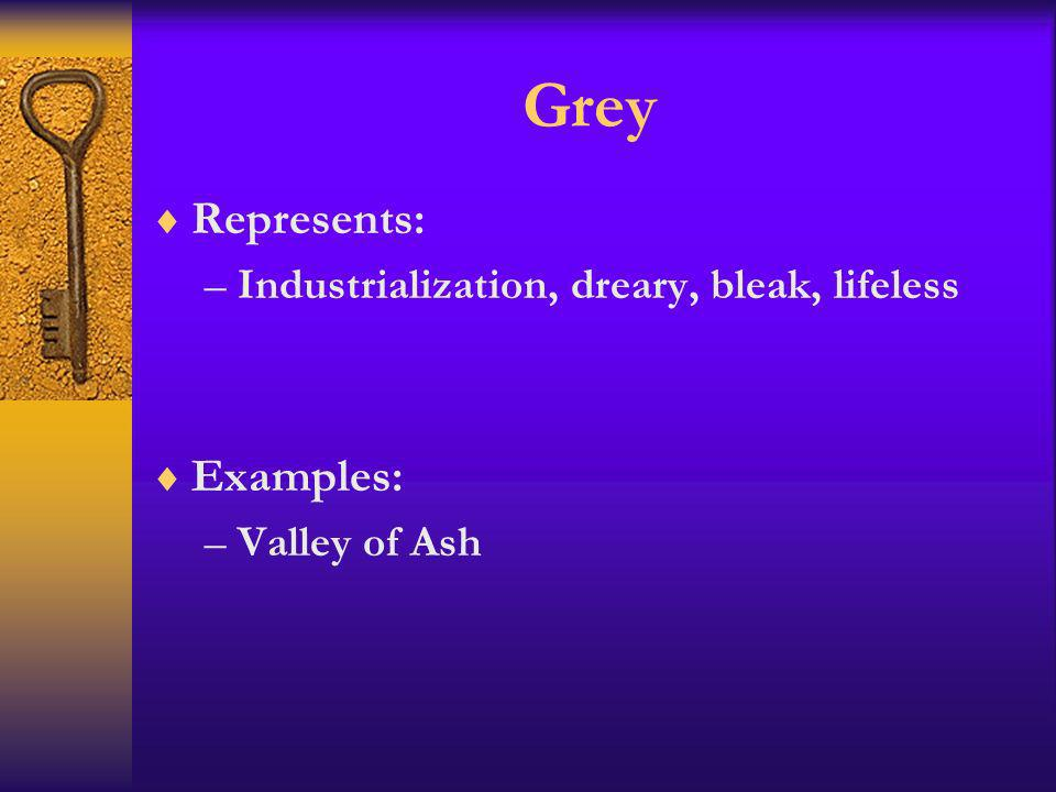 Grey Represents: Examples: Industrialization, dreary, bleak, lifeless