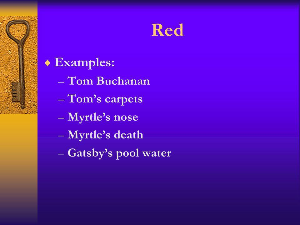 Red Examples: Tom Buchanan Tom's carpets Myrtle's nose Myrtle's death