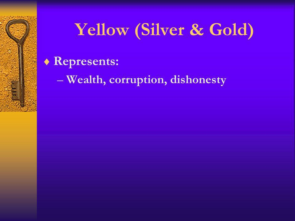 Yellow (Silver & Gold) Represents: Wealth, corruption, dishonesty