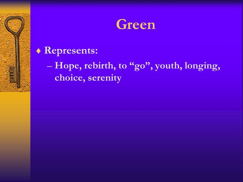 Green Represents: Hope, rebirth, to go , youth, longing, choice, serenity