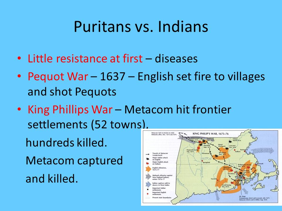 Puritans vs. Indians Little resistance at first – diseases