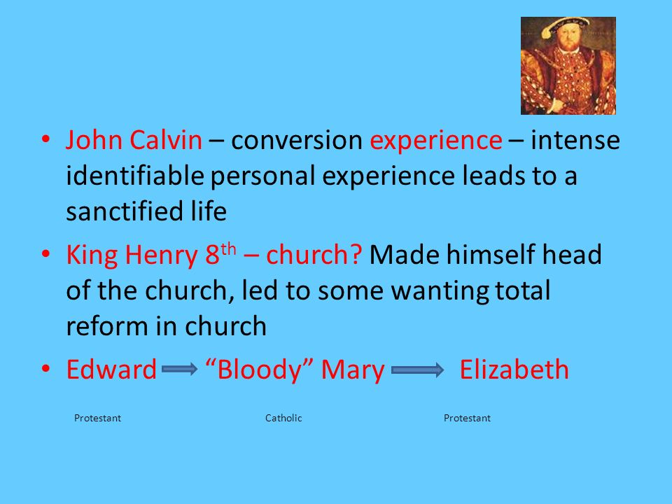 John Calvin – conversion experience – intense identifiable personal experience leads to a sanctified life