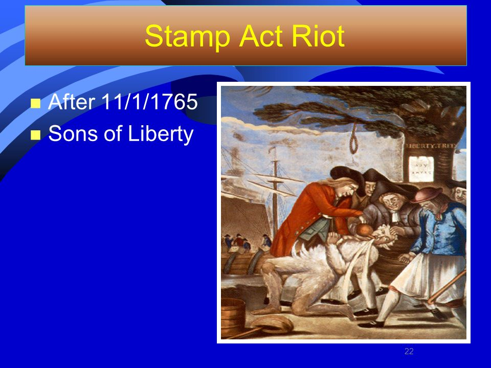 Stamp Act Riot After 11/1/1765 Sons of Liberty 22