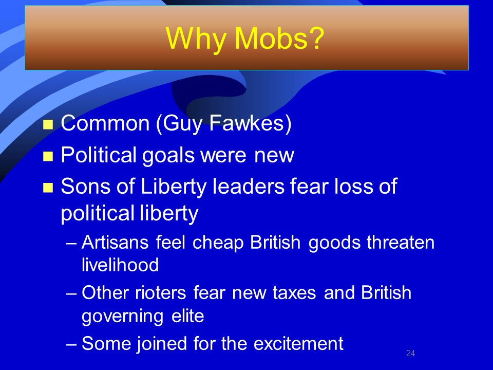 Why Mobs Common (Guy Fawkes) Political goals were new