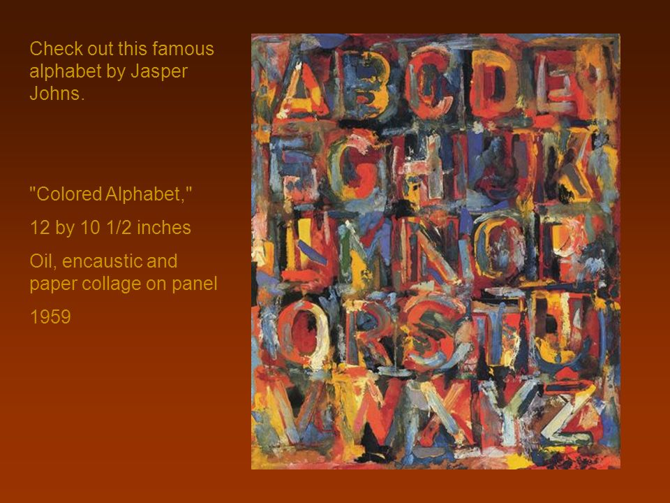Check out this famous alphabet by Jasper Johns.