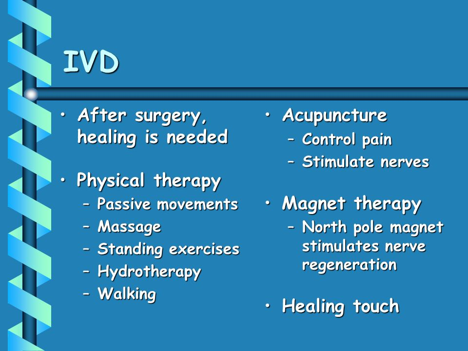 IVD After surgery, healing is needed Physical therapy Acupuncture