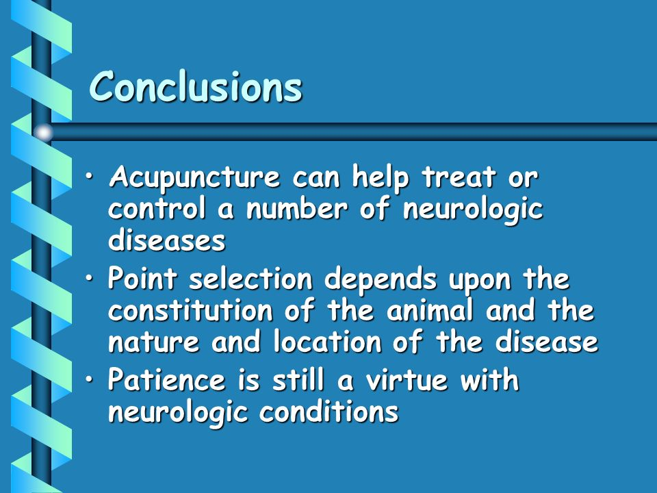 Conclusions Acupuncture can help treat or control a number of neurologic diseases.