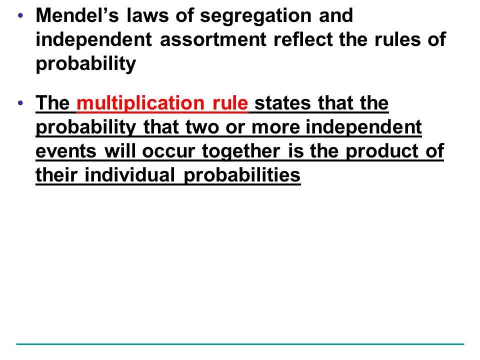 Mendel's laws of segregation and independent assortment reflect the rules of probability