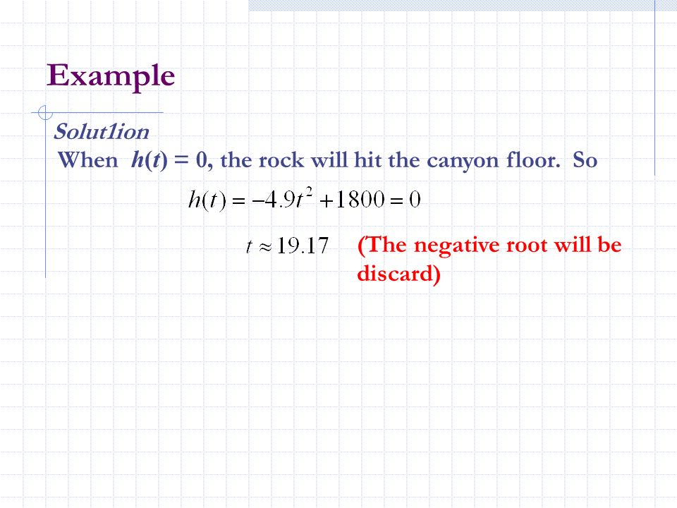 Example Solut1ion. When h(t) = 0, the rock will hit the canyon floor.