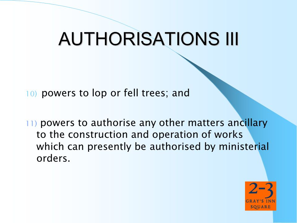 AUTHORISATIONS III 10) powers to lop or fell trees; and
