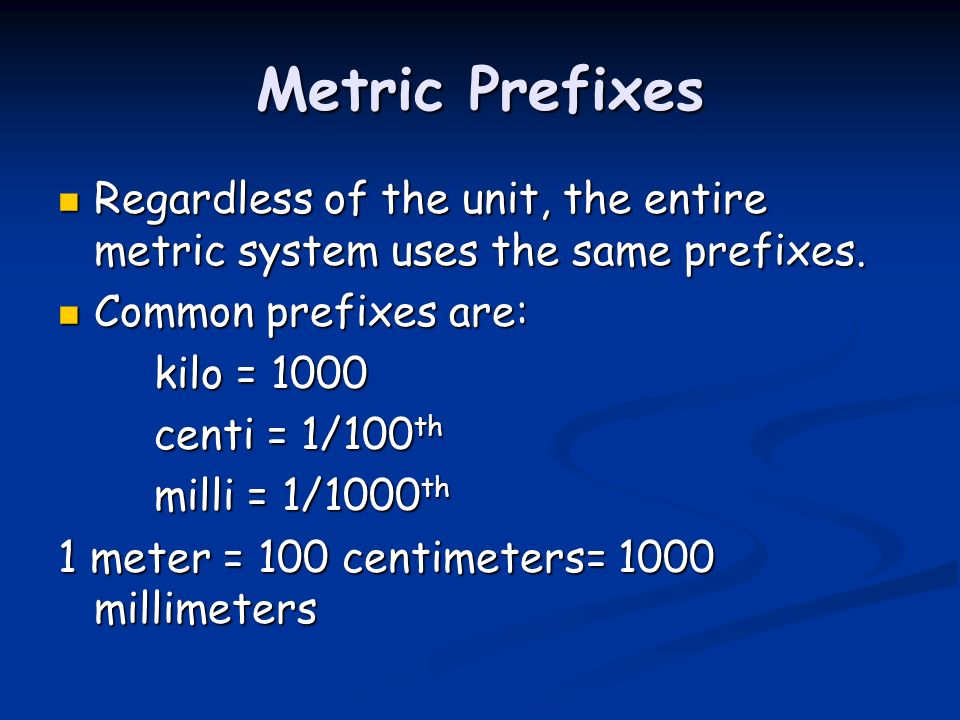 Metric Prefixes Regardless of the unit, the entire metric system uses the same prefixes. Common prefixes are: