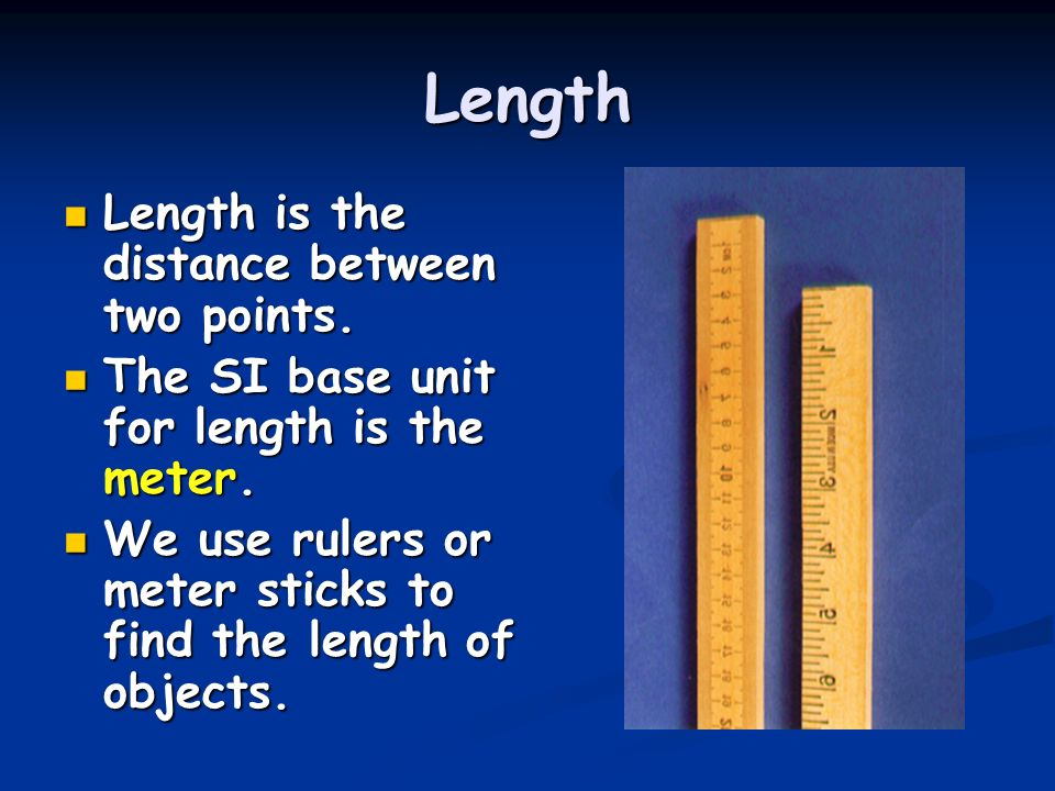 Length Length is the distance between two points.