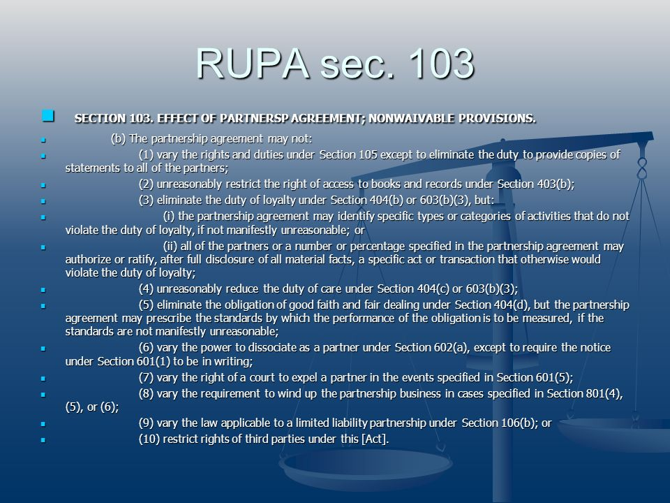 RUPA sec. 103 SECTION 103. EFFECT OF PARTNERSP AGREEMENT; NONWAIVABLE PROVISIONS. (b) The partnership agreement may not: