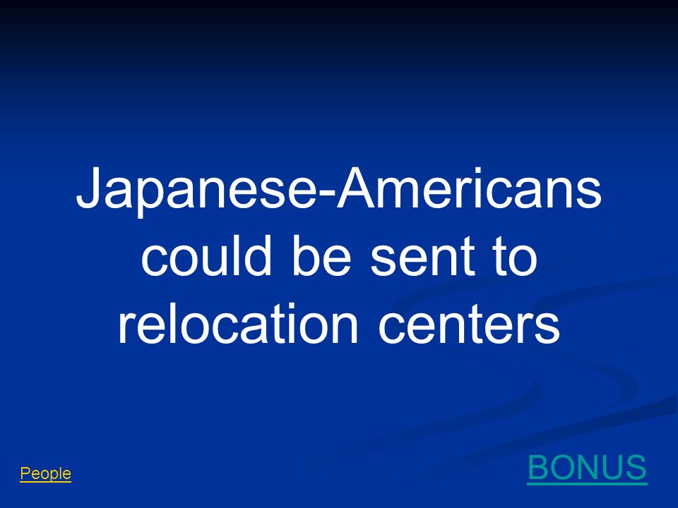 Japanese-Americans could be sent to relocation centers