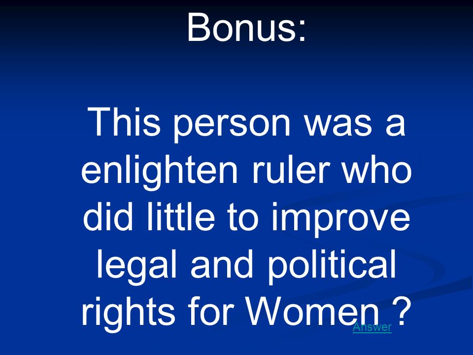 Bonus: This person was a enlighten ruler who did little to improve legal and political rights for Women