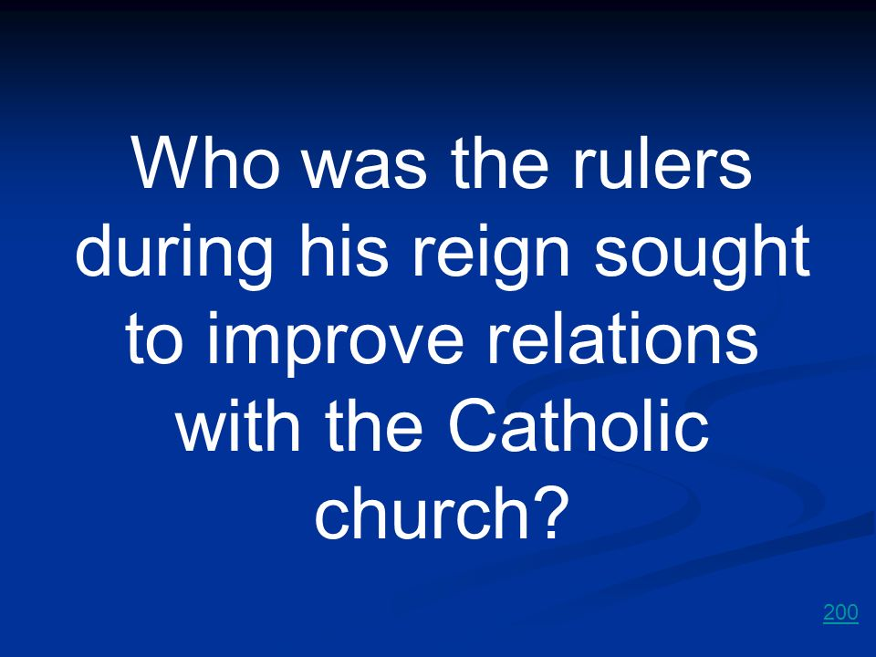 Who was the rulers during his reign sought to improve relations with the Catholic church