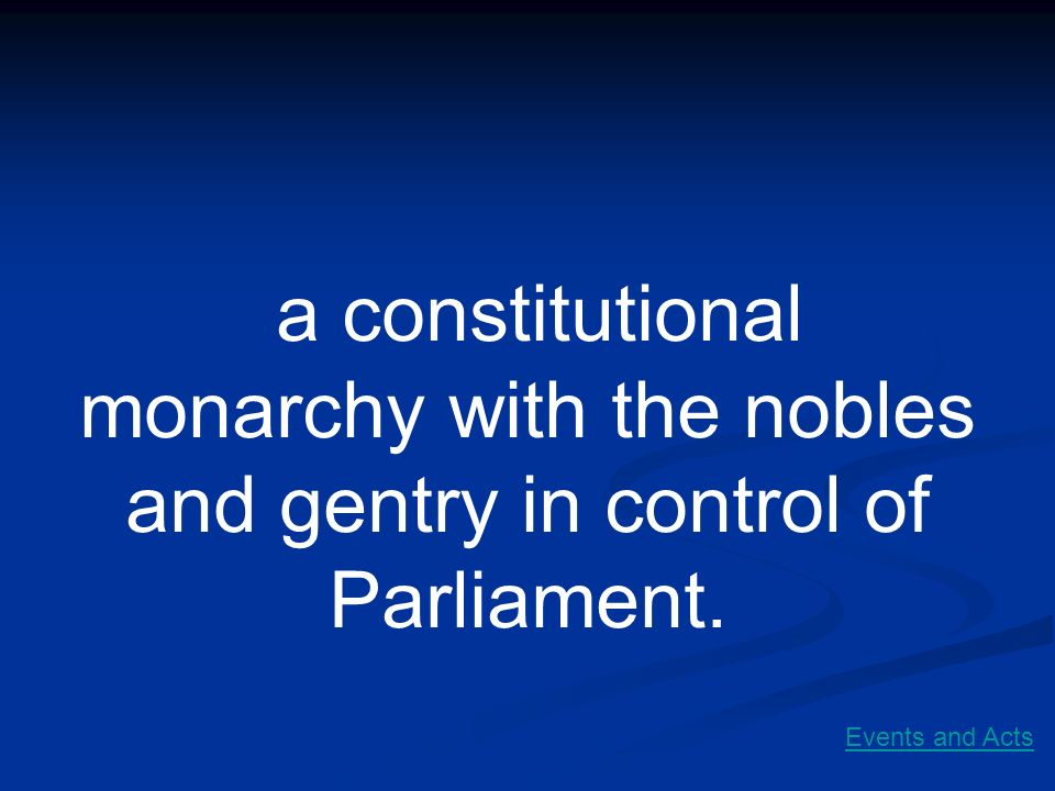 a constitutional monarchy with the nobles and gentry in control of Parliament.