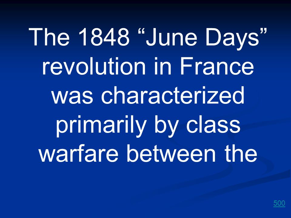 The 1848 June Days revolution in France was characterized primarily by class warfare between the
