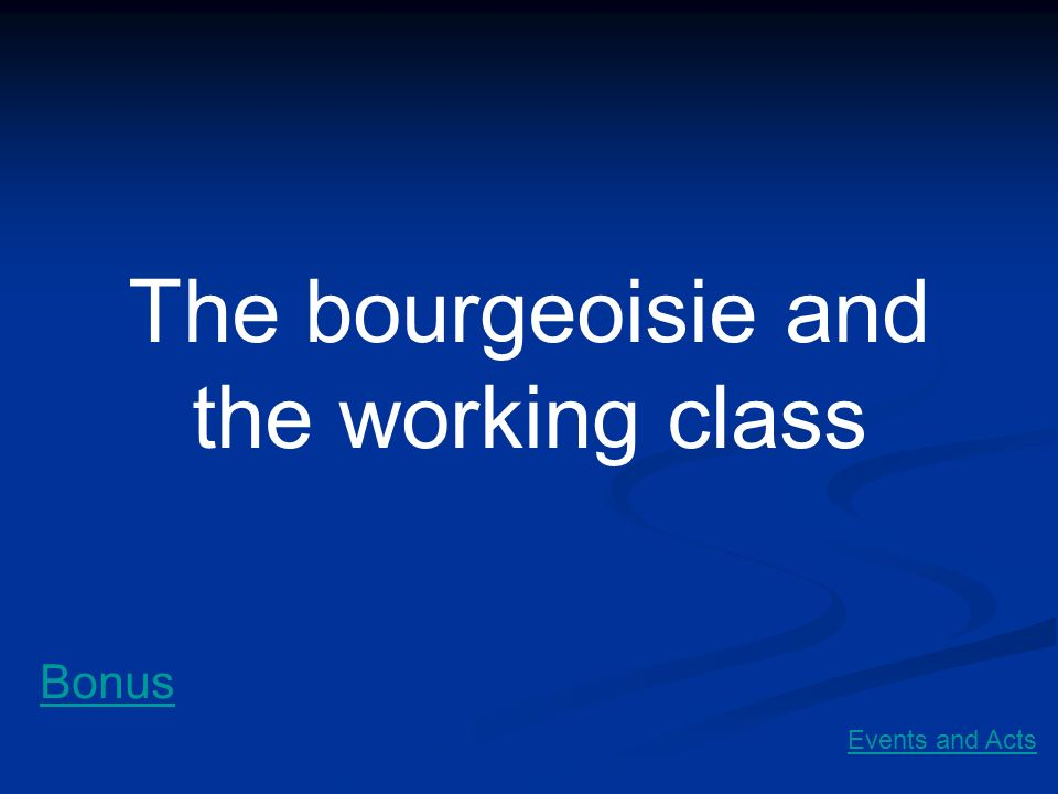 The bourgeoisie and the working class