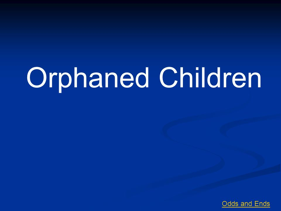 Orphaned Children Odds and Ends