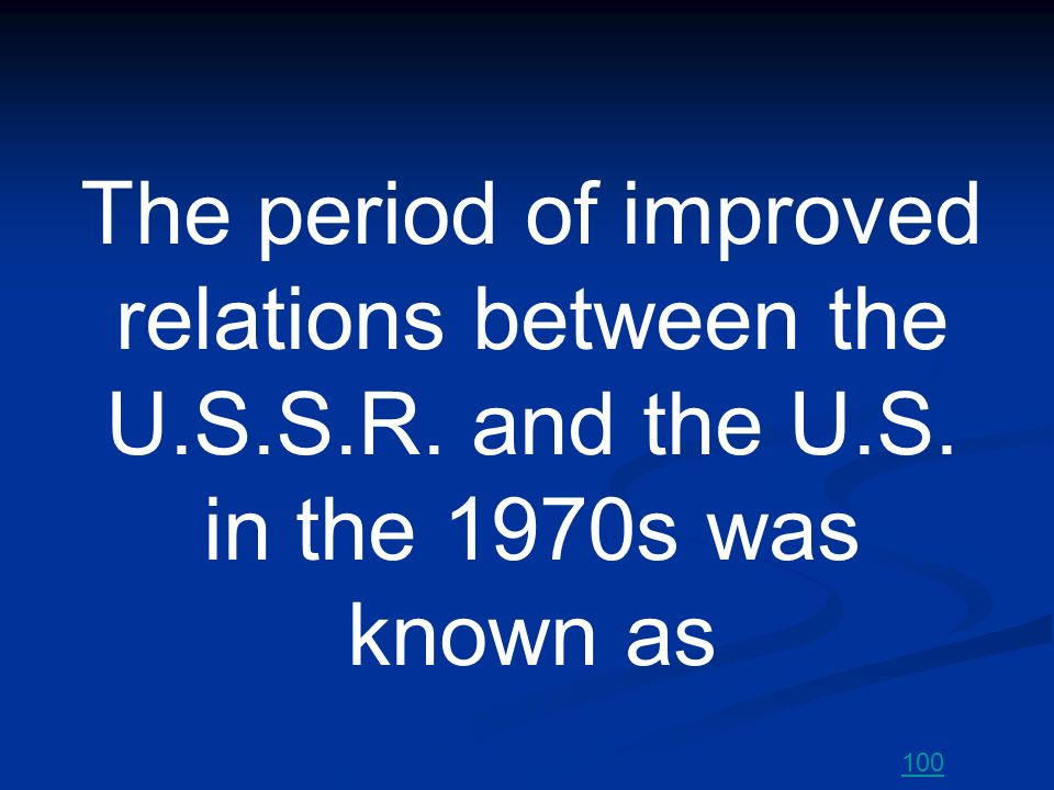 The period of improved relations between the U. S. S. R. and the U. S