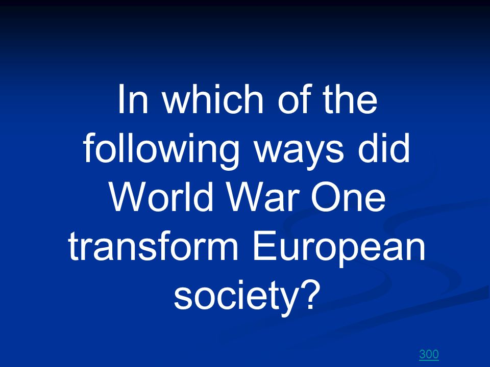 In which of the following ways did World War One transform European society