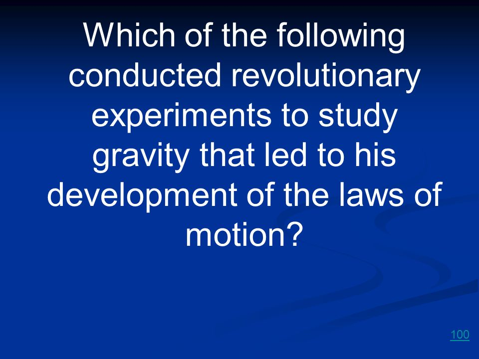 Which of the following conducted revolutionary experiments to study gravity that led to his development of the laws of motion