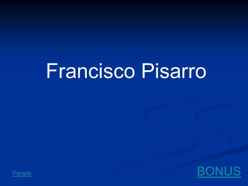 Francisco Pisarro BONUS People
