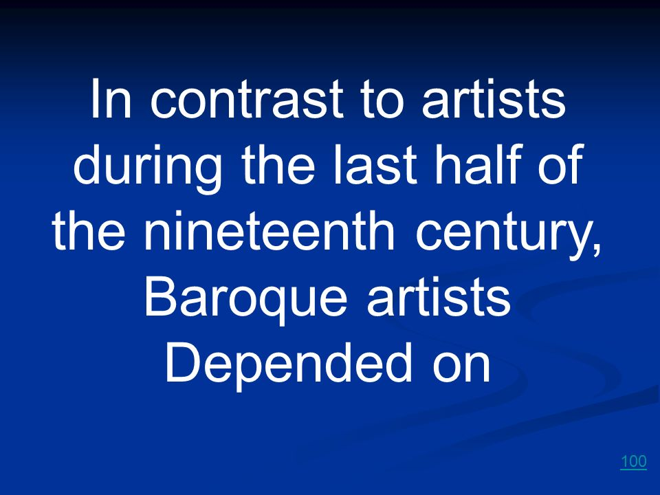 In contrast to artists during the last half of the nineteenth century, Baroque artists