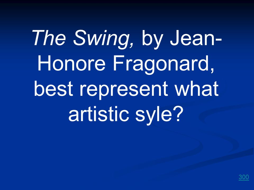The Swing, by Jean-Honore Fragonard, best represent what artistic syle