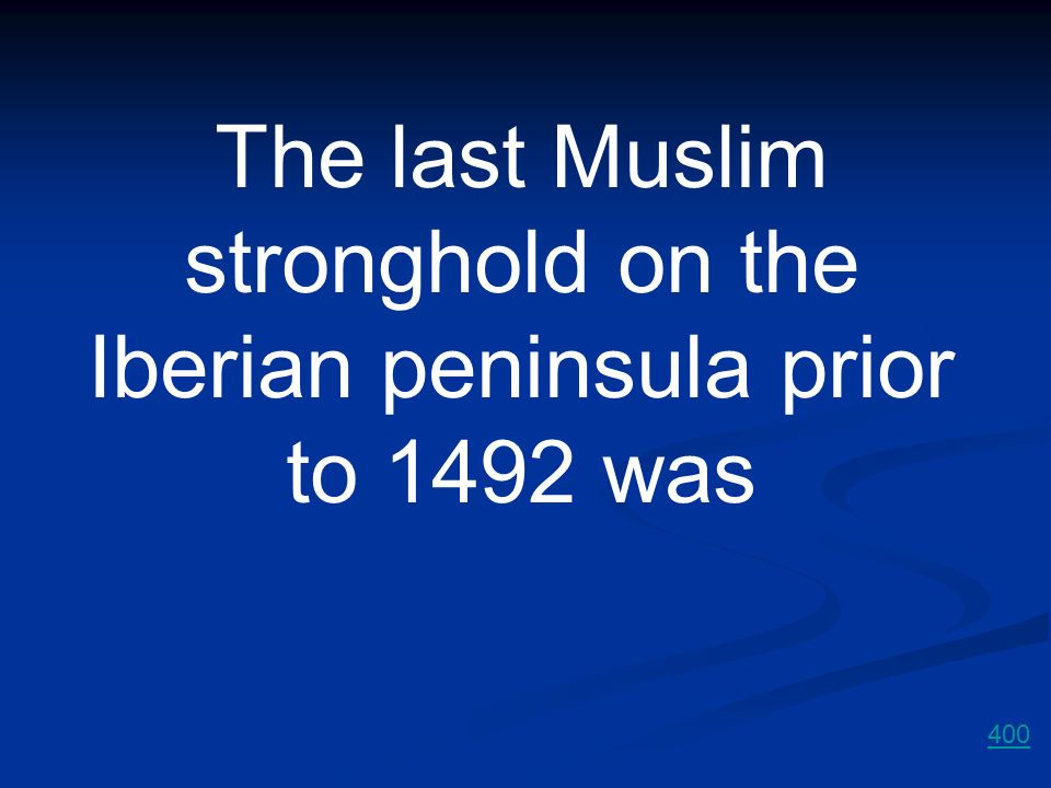 The last Muslim stronghold on the Iberian peninsula prior to 1492 was