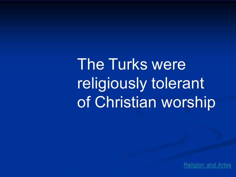 The Turks were religiously tolerant of Christian worship