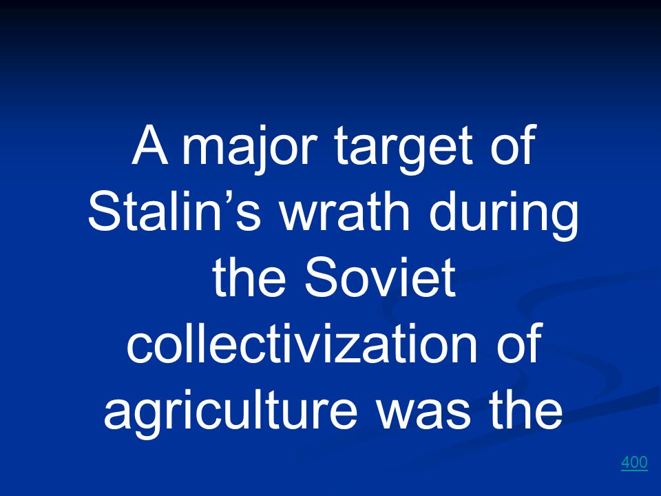 A major target of Stalin's wrath during the Soviet collectivization of agriculture was the