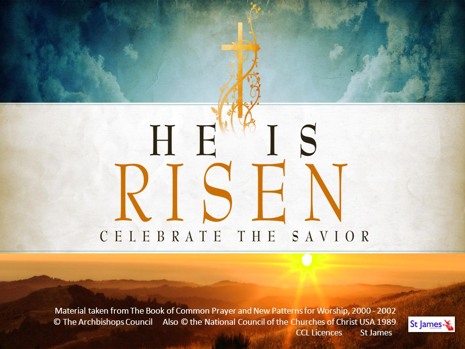 Easter 2014 Material taken from The Book of Common Prayer and New Patterns for Worship,