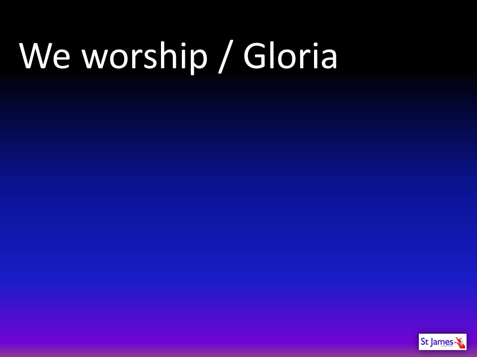 We worship / Gloria
