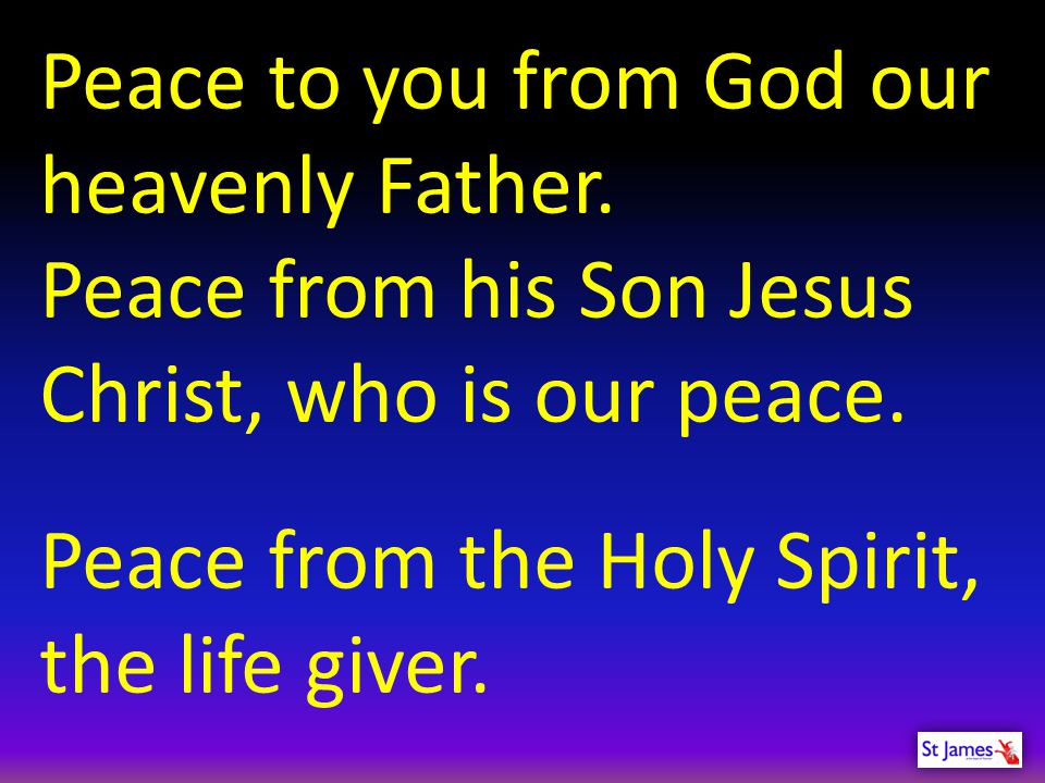 Peace to you from God our heavenly Father.