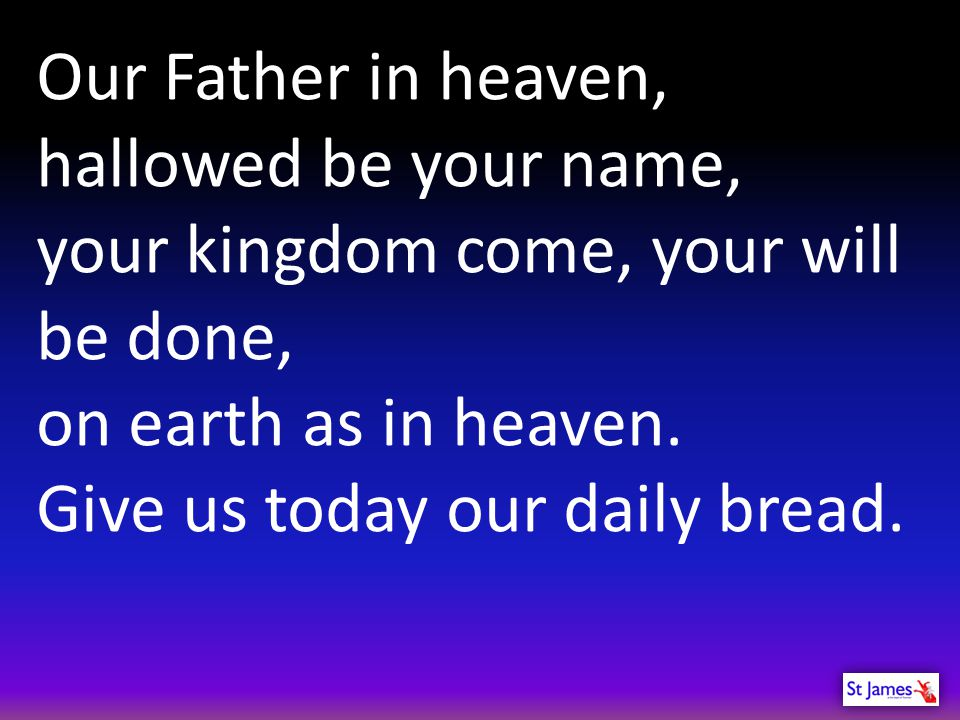 Our Father in heaven, hallowed be your name,