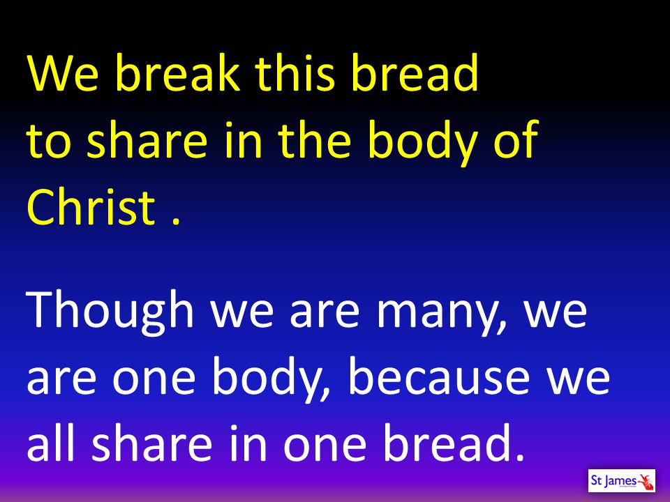 We break this bread to share in the body of Christ .