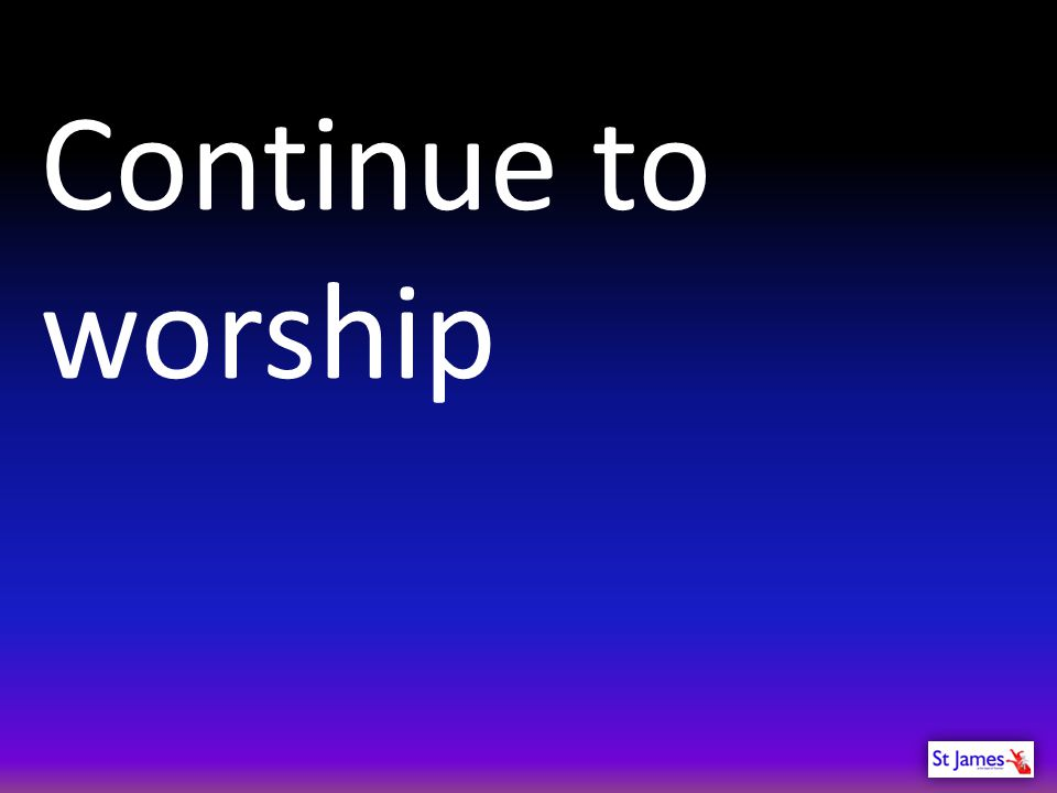 Continue to worship