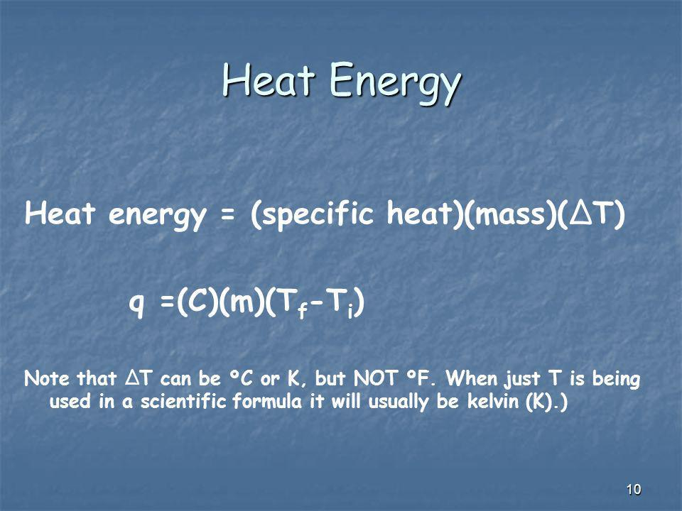 Heat Energy Heat energy = (specific heat)(mass)(ΔT) q =(C)(m)(Tf-Ti)