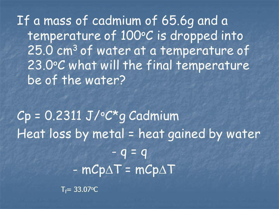 Heat loss by metal = heat gained by water - q = q - mCpT = mCpT