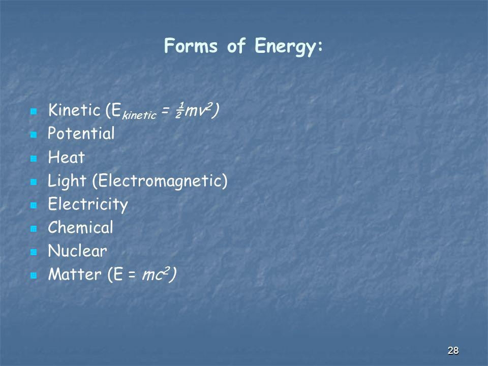 Forms of Energy: Kinetic (Ekinetic = ½mv2) Potential Heat