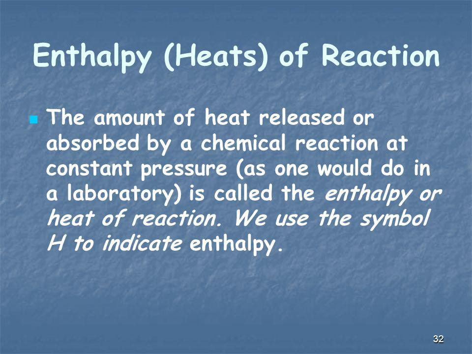 Enthalpy (Heats) of Reaction